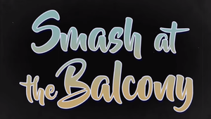 """Title screen for the SoCal Documentary """"Smash at the Balcony"""""""