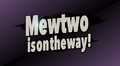 Mewtwoisontheway.png